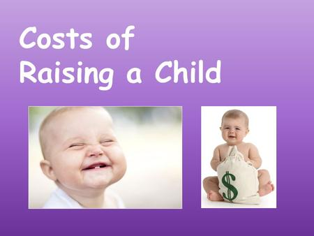 Costs of Raising a Child. Your quarter of a million child… Children are priceless, but raising them is probably the most expensive thing you'll ever do.