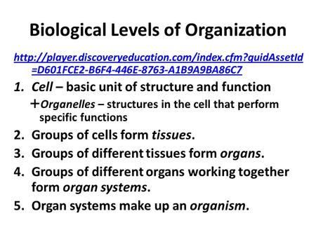 Biological Levels of Organization  =D601FCE2-B6F4-446E-8763-A1B9A9BA86C7 1.Cell – basic unit.