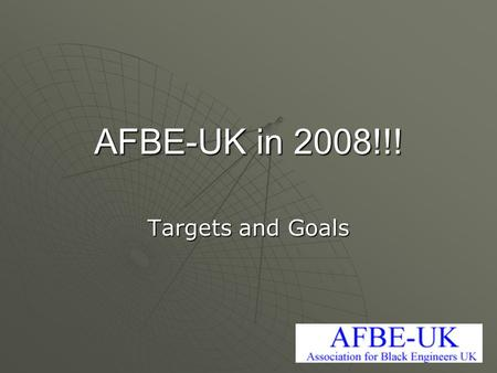 AFBE-UK in 2008!!! Targets and Goals. Who are we??  The Association is not exclusive to people from a particular ethnic origin, however it focuses on.