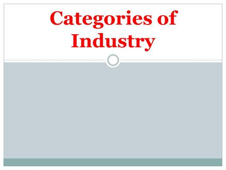 Categories of Industry. The Primary Sector These are extractive industries including farming, fishing, mining, forestry etc Employment in these industries.