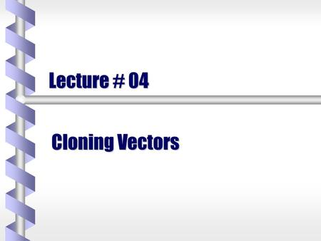 Lecture # 04 Cloning Vectors. Recombinant DNA Technology b b Common General Cloning Strategy Target DNA from donor organism extracted, cut with compatible.