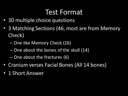 Test Format 30 multiple choice questions 3 Matching Sections (46, most are from Memory Check) – One like Memory Check (26) – One about the bones of the.