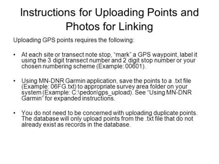"Instructions for Uploading Points and Photos for Linking Uploading GPS points requires the following: At each site or transect note stop, ""mark"" a GPS."