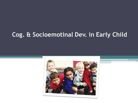 Cog. & Socioemotinal Dev. in Early Child. The concept that certain basic properties of an object remain the same even when a transformation changes the.
