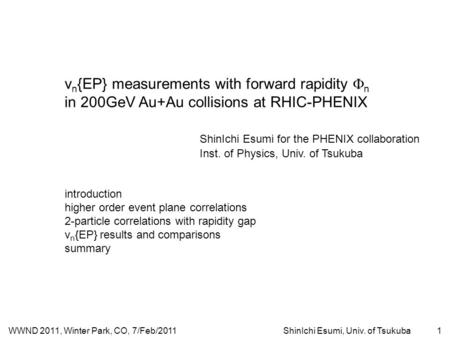WWND 2011, Winter Park, CO, 7/Feb/2011ShinIchi Esumi, Univ. of Tsukuba1 v n {EP} measurements with forward rapidity  n in 200GeV Au+Au collisions at RHIC-PHENIX.