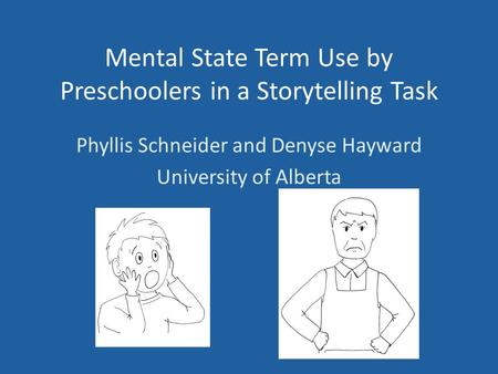 Mental State Term Use by Preschoolers in a Storytelling Task Phyllis Schneider and Denyse Hayward University of Alberta.