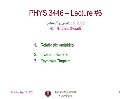 PHYS 3446 – Lecture #6 Monday, Sept. 15, 2008 Dr. Andrew Brandt