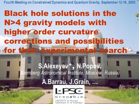 Black hole solutions in the N>4 gravity models with higher order curvature corrections and possibilities for their experimental search S.Alexeyev *, N.Popov,