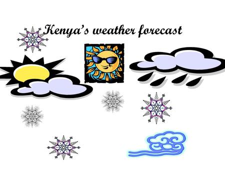 Kenya's weather forecast. CC's Kenya Forecast Kenya.