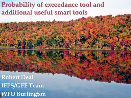 Probability of exceedance tool and additional useful smart tools Robert Deal IFPS/GFE Team WFO Burlington.
