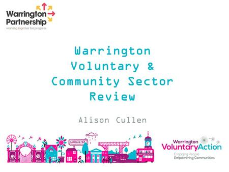 Warrington Voluntary & Community Sector Review Alison Cullen.