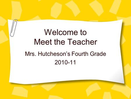 Welcome to Meet the Teacher Mrs. Hutcheson's Fourth Grade 2010-11.