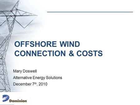 OFFSHORE WIND CONNECTION & COSTS Mary Doswell Alternative Energy Solutions December 7 th, 2010.