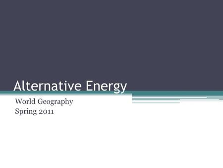 Alternative Energy World Geography Spring 2011. Energy Resources Fossil Fuels (oil, coal, natural gas) are considered non-renewable resources. Eventually,