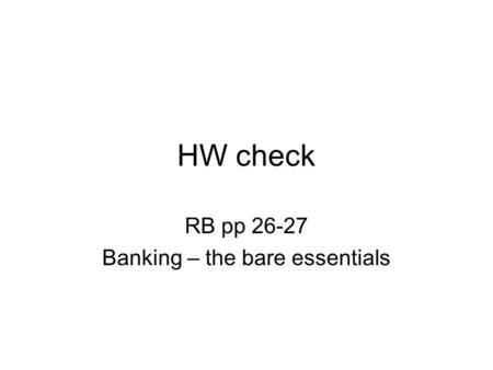 HW check RB pp 26-27 Banking – the bare essentials.