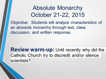 Absolute Monarchy October 21-22, 2015 Objective: Students will analyze characteristics of an absolute monarchy through text, class discussion, and written.