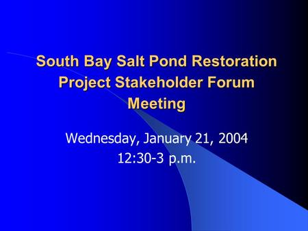 South Bay Salt Pond Restoration Project Stakeholder Forum Meeting Wednesday, January 21, 2004 12:30-3 p.m.