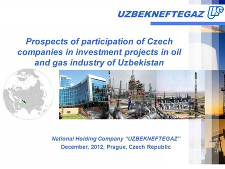 "UZBEKNEFTEGAZ Prospects of participation of Czech companies in investment projects in oil and gas industry of Uzbekistan National Holding Company ""UZBEKNEFTEGAZ"""