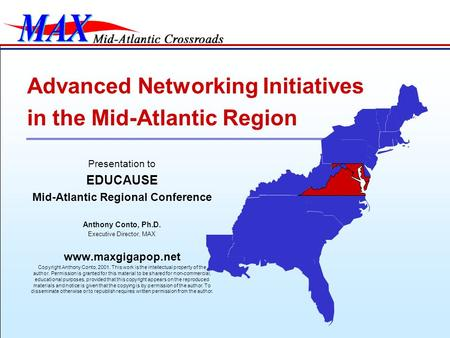 Presentation to EDUCAUSE Mid-Atlantic Regional Conference Anthony Conto, Ph.D. Executive Director, MAX www.maxgigapop.net Copyright Anthony Conto, 2001.