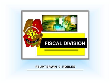 FISCAL DIVISION PSUPT ERWIN C ROBLES. 1.ROLE OF FISCAL DIVISION, ODC. 2.FUNCTIONS OF THE FISCAL DIVISION. 3.ORGANIZATION OF THE FISCAL DIVISION. 4.FUNCTIONS.
