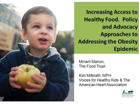 Increasing Access to Healthy Food. Policy and Advocacy Approaches to Addressing the Obesity Epidemic Miriam Manon, The Food Trust Kim Milbrath, MPH Voices.