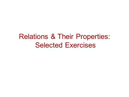 Relations & Their Properties: Selected Exercises.