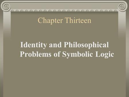 Chapter Thirteen Identity and Philosophical Problems of Symbolic Logic.