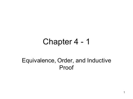 1 Chapter 4 - 1 Equivalence, Order, and Inductive Proof.