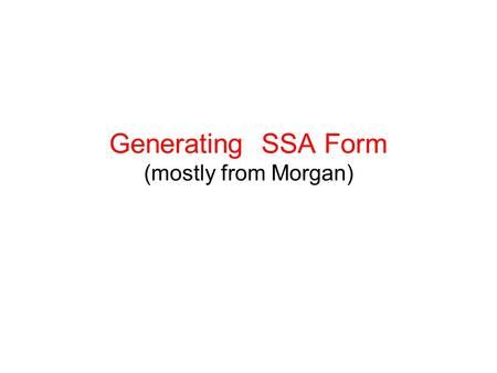 Generating SSA Form (mostly from Morgan). Why is SSA form useful? For many dataflow problems, SSA form enables sparse dataflow analysis that –yields the.