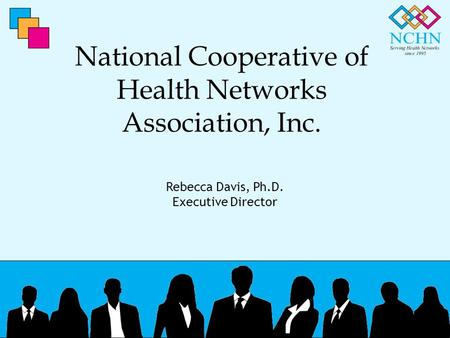 National Cooperative of Health Networks Association, Inc. Rebecca Davis, Ph.D. Executive Director.
