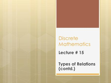 Discrete Mathematics Lecture # 15 Types of Relations (contd.)