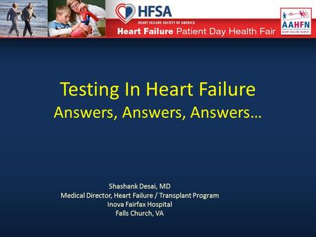 Testing In Heart Failure Answers, Answers, Answers… Shashank Desai, MD Medical Director, Heart Failure / Transplant Program Inova Fairfax Hospital Falls.