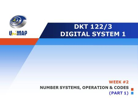 Company LOGO DKT 122/3 DIGITAL SYSTEM 1 WEEK #2 NUMBER SYSTEMS, OPERATION & CODES (PART 1)