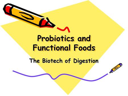 Probiotics and Functional Foods The Biotech of Digestion.