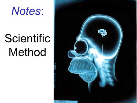 Notes: Scientific Method. What is Science? the pursuit of knowledge and understanding.
