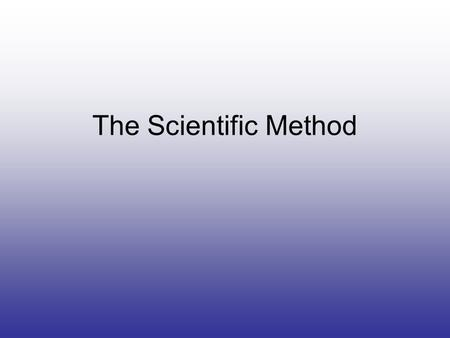 The Scientific Method. The Nine Steps of the Scientific Method 1.Questioning 2.Controlling Variables 3.Making a hypothesis 4.Planning 5.Performing 6.Observing.