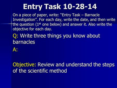"Entry Task 10-28-14 On a piece of paper, write: ""Entry Task – Barnacle Investigation"". For each day, write the date, and then write the question (1 st."