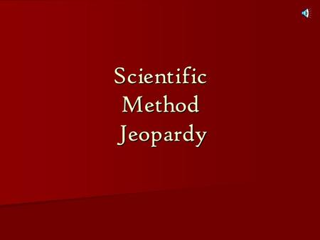 Scientific Method Jeopardy Scientific Method Scientific Method 2 Variables Variables Example Graphing Observati ons & Inference s 100 200 300 400 Final.