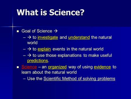 What is Science? Goal of Science  Goal of Science  –  to investigate and understand the natural world –  to explain events in the natural world – 