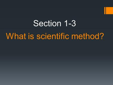 What is scientific method? Section 1-3. Scientific Method A model, or guide, used to solve problems.