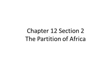 Chapter 12 Section 2 The Partition of Africa. Lesson Objectives Explain why European contact with Africa increased during the 1800s. Understand how Leopold.