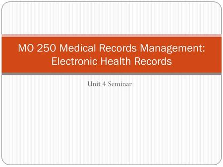 Unit 4 Seminar MO 250 Medical Records Management: Electronic Health Records.