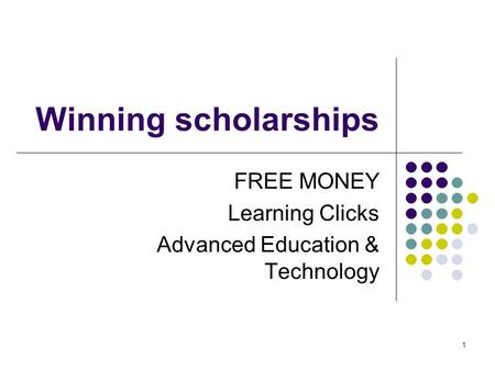 1 Winning scholarships FREE MONEY Learning Clicks Advanced Education & Technology.