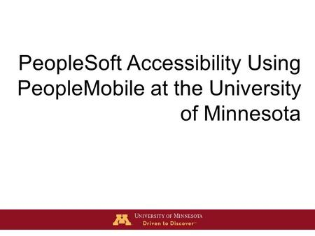 PeopleSoft Accessibility Using PeopleMobile at the University of Minnesota.