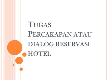 T UGAS P ERCAKAPAN ATAU DIALOG RESERVASI HOTEL. Receptionist: —Good morning, Aryaduta hotel. May I help you? Mr. force : —Yes. I´d like to book a room,