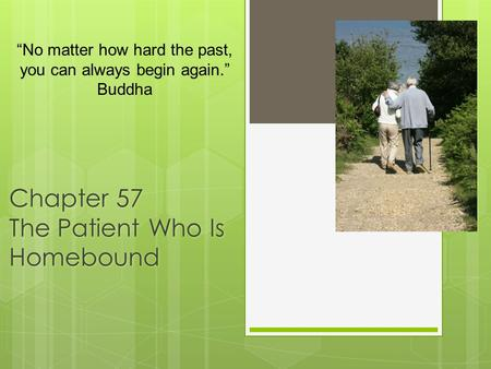 "Chapter 57 The Patient Who Is Homebound ""No matter how hard the past, you can always begin again."" Buddha."