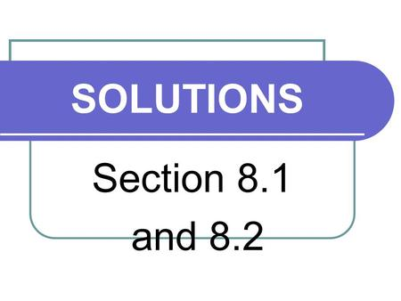 SOLUTIONS Section 8.1 and 8.2 1.