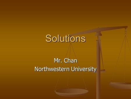 "Solutions Mr. Chan Northwestern University To insert your company logo on this slid From the Insert Menu Select ""Picture"" Locate your logo file Click OK."