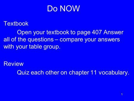 Do NOW Textbook Open your textbook to page 407 Answer all of the questions – compare your answers with your table group. Review Quiz each other on chapter.