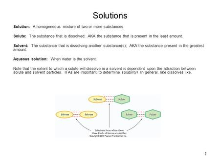 Solutions Solution: A homogeneous mixture of two or more substances.